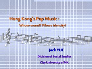 Hong Kong's Pop Music : 	 Whose sound? Whose identity?