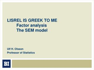LISREL IS GREEK TO ME 	Factor analysis 	The SEM model