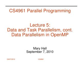 CS4961 Parallel Programming   Lecture 5:  Data and Task Parallelism, cont. Data Parallelism in OpenMP   Mary Hall Septem