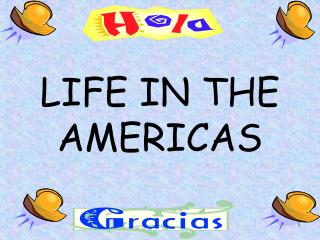 LIFE IN THE AMERICAS
