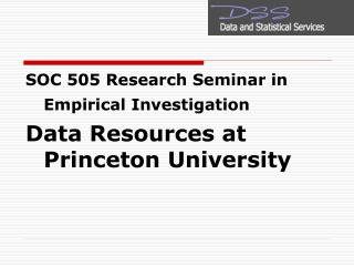 SOC 505 Research Seminar in Empirical Investigation  Data Resources at Princeton University