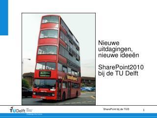 Nieuwe uitdagingen,  nieuwe idee�n SharePoint2010  bij de TU Delft nt