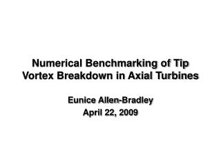 Numerical Benchmarking of Tip Vortex Breakdown in Axial Turbines
