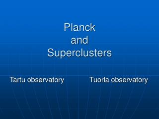 Planck  and  Superclusters