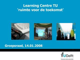 Learning Centre TU  'ruimte voor de toekomst'