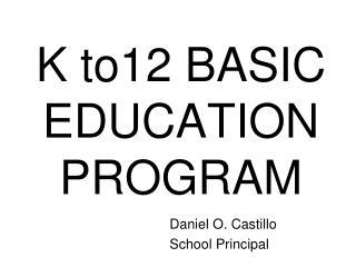 K to12 BASIC EDUCATION PROGRAM