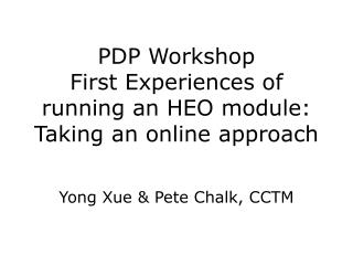 PDP Workshop First Experiences of running an HEO module: Taking an online approach