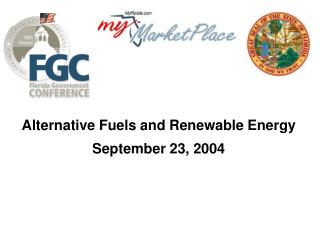 Alternative Fuels and Renewable Energy September 23, 2004