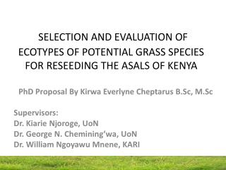 SELECTION AND EVALUATION OF ECOTYPES OF POTENTIAL GRASS SPECIES FOR RESEEDING THE ASALS OF KENYA