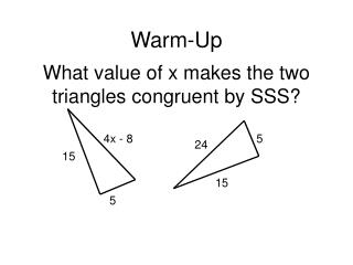 What value of x makes the two triangles congruent by SSS?