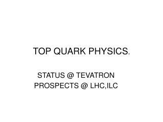 TOP QUARK PHYSICS .
