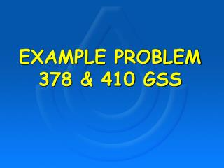 EXAMPLE PROBLEM 378 & 410 GSS
