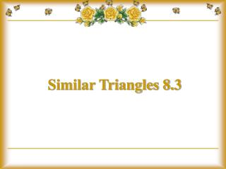 Similar Triangles 8.3
