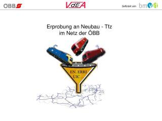 Erprobung an Neubau - Tfz im Netz der ÖBB