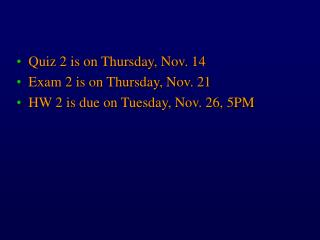 Quiz 2 is on Thursday, Nov. 14 Exam 2 is on Thursday, Nov. 21 HW 2 is due on Tuesday, Nov. 26, 5PM