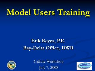 Model Users Training Erik Reyes, P.E. Bay-Delta Office, DWR