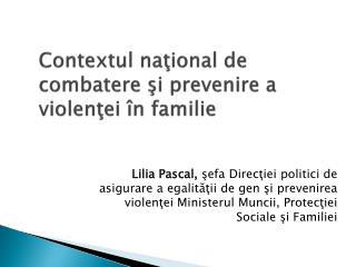 Contextul naţional de combatere şi prevenire a violenţei în familie