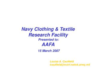 Navy Clothing & Textile  Research Facility  Presented to:  AAFA  15 March 2007