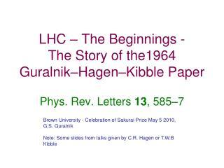 LHC – The Beginnings - The Story of the1964 Guralnik–Hagen–Kibble Paper