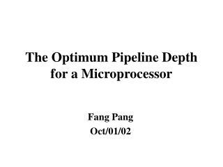 The Optimum Pipeline Depth for a Microprocessor