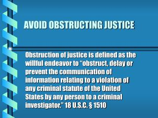 AVOID OBSTRUCTING JUSTICE