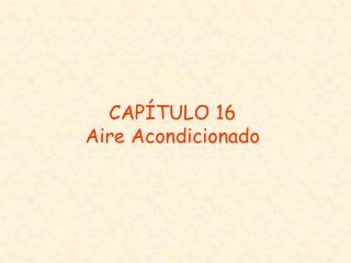 CAPÍTULO 16 Aire Acondicionado