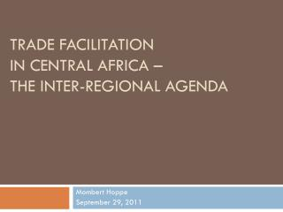 Trade Facilitation  in Central Africa –  the Inter-Regional Agenda