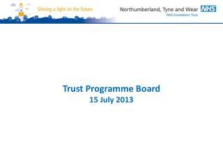 Trust Programme Board  15 July 2013
