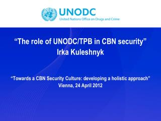 """The role of UNODC/TPB in CBN security"" Irka Kuleshnyk"