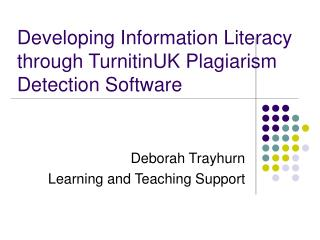 Developing Information Literacy through TurnitinUK Plagiarism Detection Software
