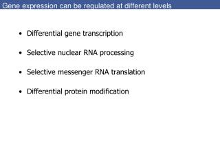 Gene expression can be regulated at different levels