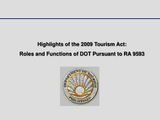 Highlights of the 2009 Tourism Act: Roles and Functions of DOT Pursuant to RA 9593