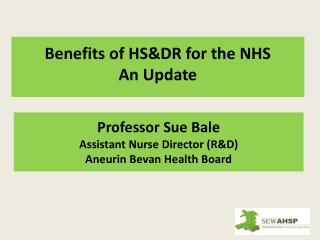 Professor Sue Bale Assistant Nurse Director (R&D) Aneurin Bevan Health Board