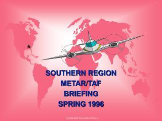 SOUTHERN REGION METAR/TAF BRIEFING SPRING 1996