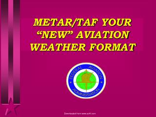 "METAR/TAF YOUR ""NEW"" AVIATION WEATHER FORMAT"