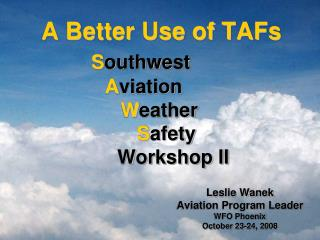 A Better Use of TAFs S outhwest A viation W eather S afety                   Workshop II