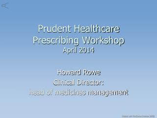 Prudent Healthcare Prescribing Workshop  April 2014