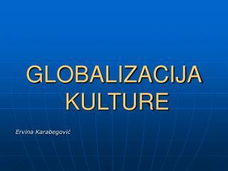 GLOBALIZACIJA  KULTURE