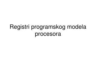 Registri programskog modela procesora
