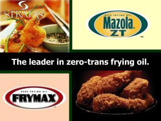 The leader in zero-trans frying oil.