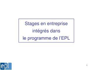 Stages en entreprise int�gr�s dans  le programme de l�EPL