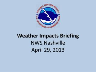 Weather Impacts Briefing NWS Nashville April 29, 2013
