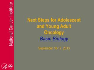 Next Steps for Adolescent and Young Adult Oncology Basic Biology September 16-17, 2013