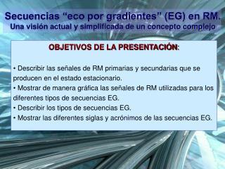 OBJETIVOS DE LA PRESENTACIÓN :