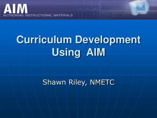 Curriculum Development Using  AIM
