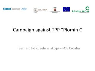 "Campaign against TPP ""Plomin C"
