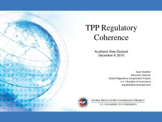 TPP Regulatory Coherence Auckland, New Zealand December 8, 2010 Sean Heather Executive Director