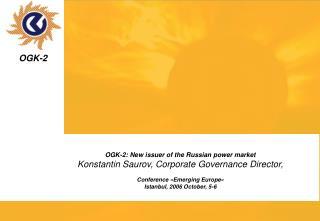 OGK-2: New issuer of the Russian power market Konstantin Saurov, Corporate Governance Director,