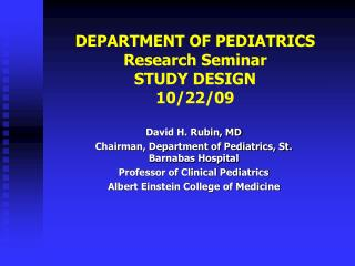 DEPARTMENT OF PEDIATRICS Research Seminar STUDY DESIGN 10/22/09