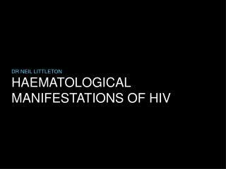 HAEMATOLOGICAL MANIFESTATIONS OF HIV